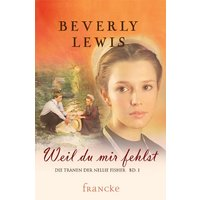 Weil du mir fehlst: Die Tränen der Nellie Fisher Band 1 - Beverly Lewis