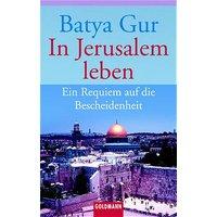 In Jerusalem leben: Ein Requiem auf die Bescheidenheit - Batya Gur