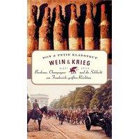 Wein und Krieg: Bordeaux, Champagner und die Schlacht um Frankreichs größten Reichtum - Don Kladstrup