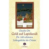 Gold auf Lapislazuli: Die 100 schönsten Liebesgedichte des Orients - Claudia Ott