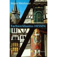 Fachwerkbuntes Hessen - Jürgen Weishaupt