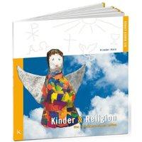 Kinder und Religion: Was Erwachsene wissen sollten - Frieder Harz