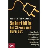Soforthilfe bei Stress und Burn-out: Neue Energie in wenigen Tagen - Coaching mit Neuroimagination - Strategien der Vorbeugung - Horst Kraemer