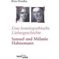 Eine homöopathische Liebesgeschichte: Das Leben von Samuel und Melanie Hahnemann - Rima Handley