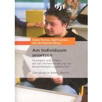 Am Individuum ansetzen: Strategien und Effekte der beruflichen Förderung von benachteiligten Jugendlichen