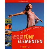 Gesund und vital mit den Fünf Elementen: Das grosse Praxisbuch - Daniela Herzberg