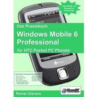 Das Praxisbuch Windows Mobile 6 Professional für HTC Pocket PC Phones - Rainer Gievers