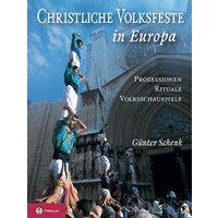 Christliche Volksfeste in Europa. Prozessionen, Rituale, Volksschauspiele - Günter Schenk