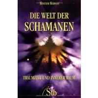 Die Welt der Schamanen: Traumzeit und innerer Raum - Holger Kalweit