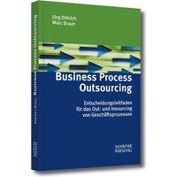 Business Process Outsourcing. Entscheidungs-Leitfaden für das Out- und Insourcing von Geschäftsprozessen - Jörg Dittrich
