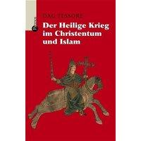 Der Heilige Krieg im Christentum und Islam - Dag Tessore