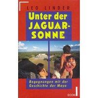Unter der Jaguarsonne. Begegnungen mit der Geschichte der Maya. - Leo G. Linder