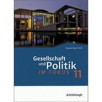 ... im Fokus. Sozialkunde für die gymnasiale Oberstufe in Bayern: im Fokus 1. Gesellschaft und Politik: Jahrgangsstufe 11 - Wilhelm Gleichsner