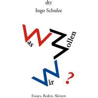 Was wollen wir?: Essays, Reden, Skizzen - Ingo Schulze