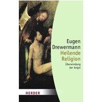 Heilende Religion: Überwindung der Angst (HERDER spektrum) - Eugen Drewermann