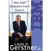 Who Says Elephants Can't Dance?: How I Turned Around IBM - Louis Gerstner