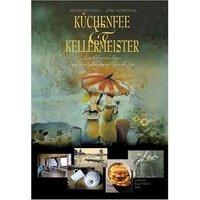 Küchenfee und Kellermeister: Eine kulinarische Reise durch die Landschaften an Rhein und Sieg - Reinhard Zado
