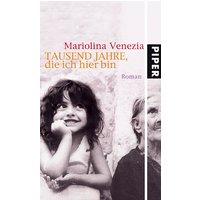 Tausend Jahre, die ich hier bin: Roman - Mariolina Venezia