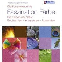Die Kunst-Akademie. Faszination Farbe. Die Farben der Natur. Beobachten - Analysieren - Anwenden - Brigitte Doege-Schellinger
