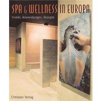 Spa und Wellness in Europa. Anwendungen - Rezepte - Hotels - Ginger Lee