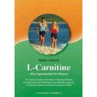 L-Carnitine: The Supernutrient for Fitness: The Safe and Stress-Free Way to Manage Weight, Increase Physical Performance and Mental (Shangri-La Series) - Walter Lubeck