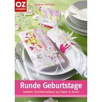 Runde Geburtstage: Festliche Tischdekorationen aus Papier und Karton - Susanne Hoffmann