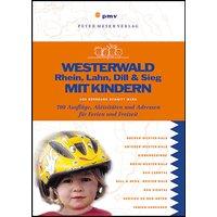 Westerwald, Rhein, Lahn, Dill & Sieg mit Kindern: Über 700 Ausflüge, Aktivitäten und Adressen für Ferien und Freizeit