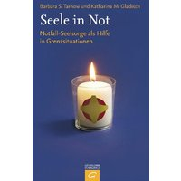Seele in Not: Notfall-Seelsorge als Hilfe in Grenzsituationen - Barbara Tarnow