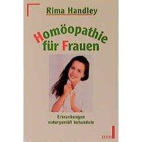 Homöopathie für Frauen. Erkrankungen naturgemäß behandeln. - Rima Handley