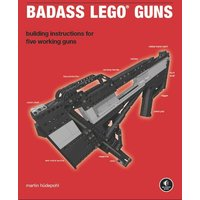 Badass LEGO Guns: Building Instructions for Five Working Guns - Martin Hüdepohl