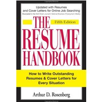 The Resume Handbook: How to Write Outstanding Resumes & Cover Letters for Every Situation: How to Write Outstanding Resumes and Cover Letters for Every Situation - Arthur D. Rosenberg
