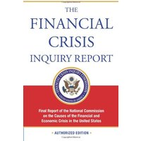 The Financial Crisis Inquiry Report: Final Report of the National Commission on the Causes of the Financial and Economic Crisis in the United States - Financial Crisis Inquiry Commission