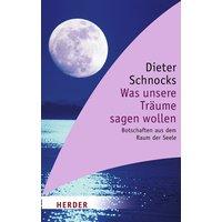 Was unsere Träume sagen wollen: Botschaften aus dem Raum der Seele (HERDER spektrum) - Dieter Schnocks