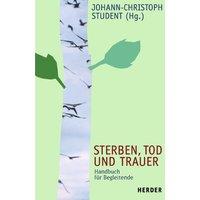 Sterben, Tod und Trauer: Handbuch für Begleitende - Anselm Grün
