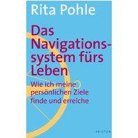 Das Navigationssystem fürs Leben: Wie Sie Ihre persönlichen Ziele finden und erreichen: Wie ich meine persönlichen Ziele finde und erreiche - Rita Pohle