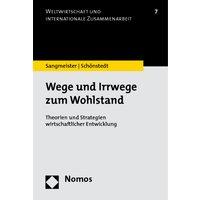 Wege und Irrwege zum Wohlstand: Theorien und Strategien wirtschaftlicher Entwicklung - Hartmut Sangmeister