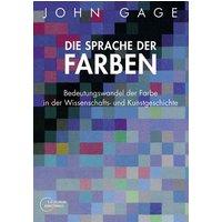 Die Sprache der Farben: Bedeutungswandel der Farbe in der Wissenschafts- und Kunstgeschichte - John Gage
