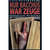 Nur Bacchus war Zeuge: Mörderische Weinkrimis (Anthologie) - Nessa Altura