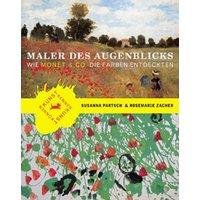 Maler des Augenblicks. Wie Monet & Co. die Farbe entdeckten: Wie Monet & Co. die Farben entdeckten - Rosemarie Zacher