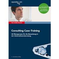 Das Insider-Dossier: Consulting Case-Training: 30 Übungscases für die Bewerbung in der Unternehmensberatung - Tanja Reineke