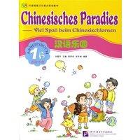 Chinesisches Paradies - Viel Spass beim Chinesischlernen: Chinesisches Paradies, Bd.1B : Arbeitsbuch - Fuhua Liu
