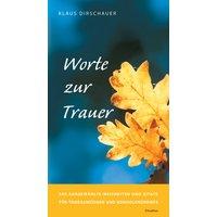 Worte zur Trauer: 500 ausgewählte Weisheiten und Zitate für Todesanzeigen und Kondolenzbriefe - Klaus Dirschauer