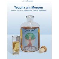 Tequila am Morgen: Wie sie in 3 Minuten mit 3 Übungen Körper, Geist und Seele stärken - Astrid Volkmer