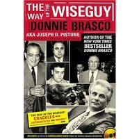 Way of the Wiseguy: The FBI's Most Famous Undercover Agent Cracks the Mob Mind - Joe Pistone