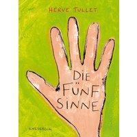 Die Fünf Sinne. Ein Kinderbuch zum Spielen und Erfahren von Farbe, Form, Duft und Geschmack - Hervé Tullet