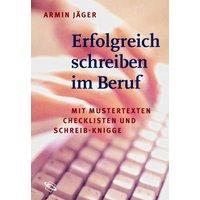 Erfolgreich schreiben im Beruf: Mit Mustertexten, Checklisten und Schreib-Knigge - Armin Jäger