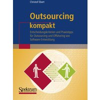 Outsourcing kompakt: Entscheidungskriterien und Praxistipps für Outsourcing und Offshoring von Software-Entwicklung (IT kompakt) - Christof Ebert