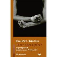 Täter oder Opfer?: Jugendgewalt - Ursachen und Prävention - Klaus Wahl