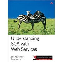 Understanding SOA with Web Services (Independent Technology Guides) - Eric Newcomer