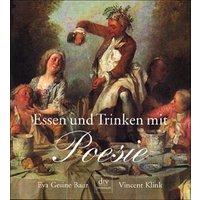 Essen und Trinken mit Poesie: Mit neun poetischen Rezepten von Vincent Klink: Dies für den und das für jenen - Eva Gesine Baur
